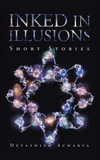 Inked in Illusions: Short Stories by Devashish Acharya