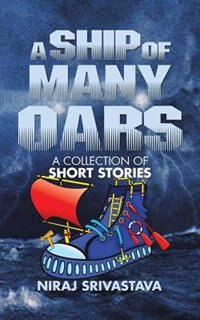 A Ship of Many Oars: A Collection of Short Stories by Niraj Srivastava