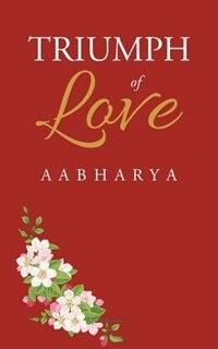 Triumph of Love by Aabharya