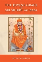 The Divine Grace of Sri Shirdi Sai Baba