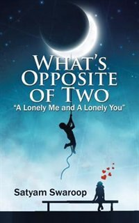 """What's Opposite of Two """"A Lonely Me and A Lonely You"""" by Satyam Swaroop"""