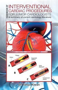 HANDBOOK OF INTERVENTIONAL CARDIAC PROCEDURES FOR JUNIOR CARDIOLOGISTS: (a summary of current…