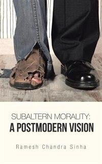 Subaltern Morality: A Postmodern Vision