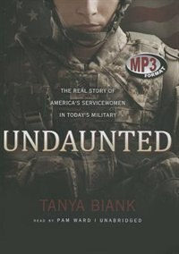 Undaunted (mp3 Cd): The Real Story Of America's Servicewomen Intoday's Military