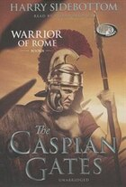 The Caspian Gates (mp3 Cd): Warrior Of Rome, Book Iv