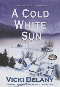 Book A Cold White Sun (mp3 Cd): A Constable Molly Smith Mystery by Vicki Delany
