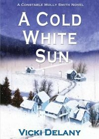 Book A Cold White Sun: A Constable Molly Smith Mystery by Vicki Delany