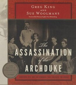Book The Assassination Of The Archduke: Sarajevo 1914 And The Romance That Changed The World by Sue Woolmans