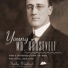 Young Mr. Roosevelt (mp3 Cd): Fdr's Introduction To War, Politics, And Life