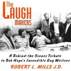 The Laugh Makers (mp3 Cd): A Behind-the-scenes Tribute To Bob Hope's Incredible Gag Writers