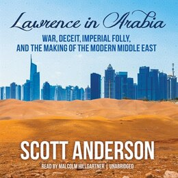 Book Lawrence In Arabia: War, Deceit, Imperial Folly, And The Making Of The Modern Middle East by Scott Anderson