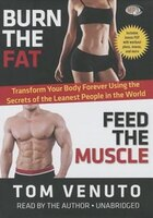 Burn The Fat, Feed The Muscle (mp3 Cd): Transform Your Body Forever Using the Secrets of the…