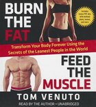 Burn The Fat, Feed The Muscle: Transform Your Body Forever Using the Secrets of the Leanest People…