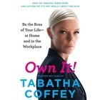Own It!: Be The Boss Of Your Life-at Home And In The Workplace