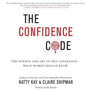 The Confidence Code: The Science And Art Of Self-assurance-what Women Should Know by Katty Kay
