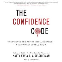 The Confidence Code: The Science And Art Of Self-assurance-what Women Should Know