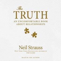 Book The Truth: An Uncomfortable Book About Relationships by Neil Strauss