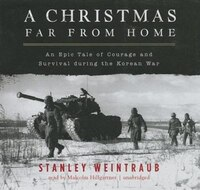A Christmas Far From Home: An Epic Tale Of Courage And Survival During The Korean War