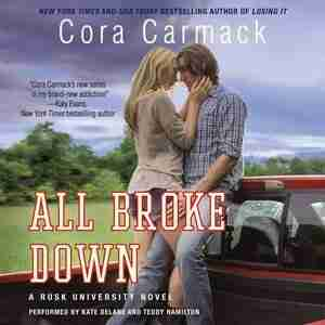 All Broke Down: A Rusk University Novel by Cora Carmack
