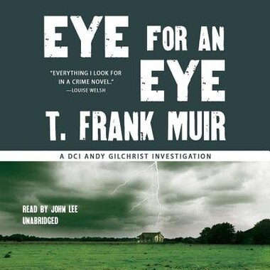 Eye For An Eye: A Dci Andy Gilchrist Investigation by T. Frank Muir