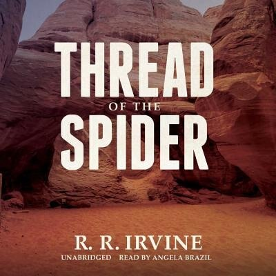 Thread Of The Spider by Robert R. Irvine