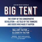 Big Tent: The Story Of The Conservative Revolution-as Told By The Thinkers And Doers Who Made It…