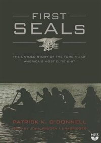 First Seals: The Untold Story Of The Forging Of America's Most Elite Unit