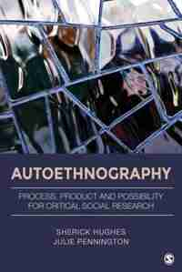 Autoethnography: Process, Product, And Possibility For Critical Social Research by Sherick A. Hughes