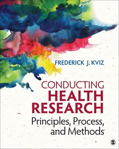 Conducting Health Research: Principles, Process, And Methods by Frederick J. Kviz