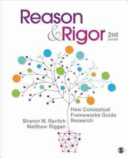 Reason & Rigor: How Conceptual Frameworks Guide Research by Sharon M. Ravitch