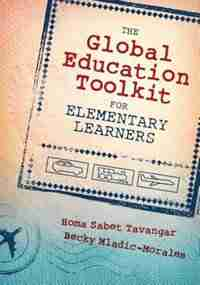 The Global Education Toolkit For Elementary Learners by Homa Sabet Tavangar