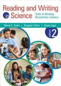 Reading And Writing In Science: Tools To Develop Disciplinary Literacy by Maria C. (cassandra) Grant