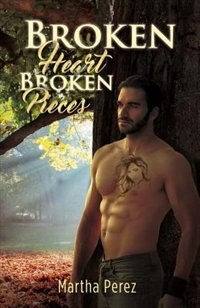 Broken Heart: Broken Pieces by Martha Perez