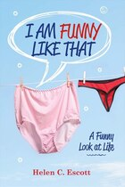 I Am Funny Like That: A Funny Look At Life