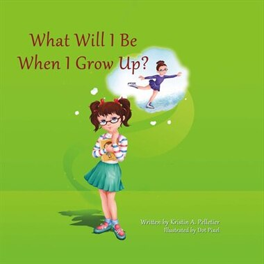 What Will I Be When I Grow Up? by Kristin Pelletier