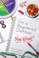 I'm A Registered Dietitian. Now What?
