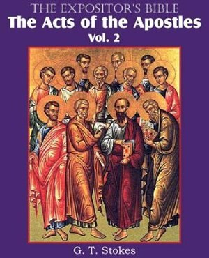The Expositor's Bible The Acts Of The Apostles, Vol. 2 by G. T. Stokes
