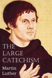 The Large Catechism by Martin Luther