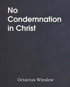 No Condemnation in Christ by Octavius Winslow
