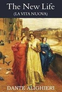 The New Life ( La Vita Nuova) by Dante Alighieri
