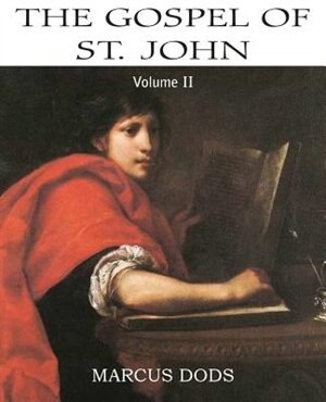 The Expositor's Bible: The Gospel of St John, Vol. II by Marcus Dods