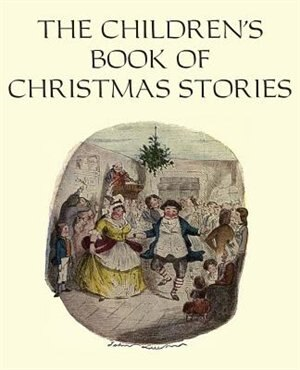 The Children's Book of Christmas Stories by Charles Dickens