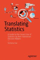 Book Translating Statistics: A Guide To The Correct Use Of Statistics By Non-statistician Decision Makers by Victoria Cox
