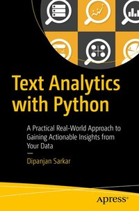 Text Analytics With Python: A Practical Real-world Approach To Gaining Actionable Insights From…