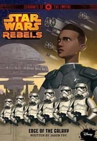 Book Star Wars Rebels Servants Of The Empire: Edge Of The Galaxy by Jason Fry