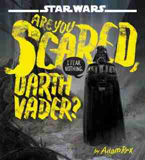 Star Wars Are You Scared, Darth Vader? by Adam Rex