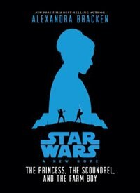 Star Wars: A New Hope The Princess, The Scoundrel, And The Farm Boy: Being The Story Of Luke…