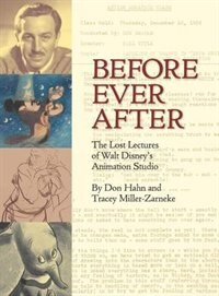 Before Ever After: The Lost Lectures of Walt Disney?s Animation Studio