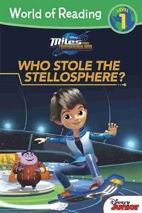 World Of Reading: Miles From Tomorrowland Who Stole The Stellosphere?: Level 1 by Disney Book Group