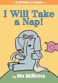 I Will Take A Nap! (an Elephant And Piggie Book) by Mo Willems